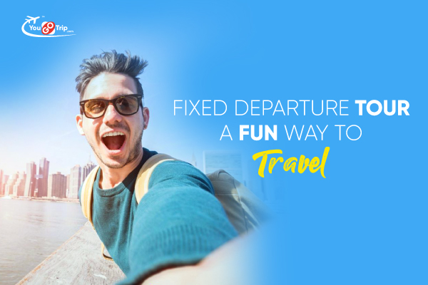 Fixed Departure Tour - Fun Way to Travel